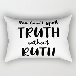 You Can't Spell Truth without Ruth Rectangular Pillow