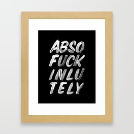 Abso Fuck Inlu Tely black and white funny typography design quote poster in black-and-white Framed Art Print