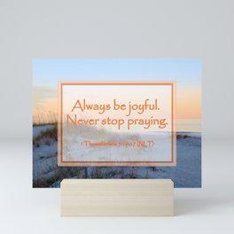 """Always be joyful. Never Stop Praying"" 1 Thessalonians 5:16-17 (NLT) Digital Design Mini Art Print"