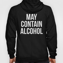 May Contain Alcohol Funny Quote Hoody