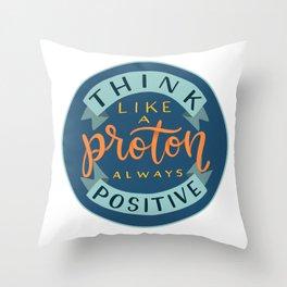 Think Like a Proton - Always Positive Throw Pillow