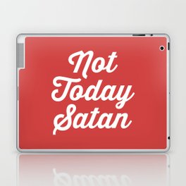 Not Today Satan Funny Quote Laptop & iPad Skin