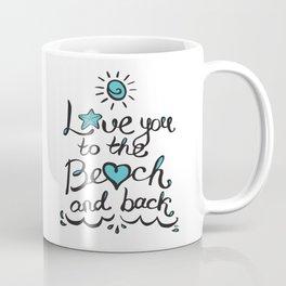 Love you to the Beach and Back Coffee Mug