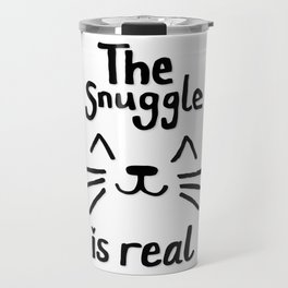 The Snuggle is Real (Black on White) Travel Mug