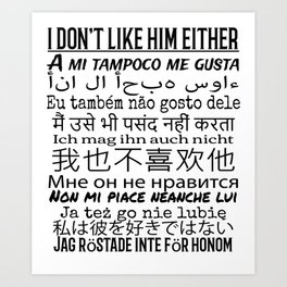 Anti Trump - I Dont Like Him Either in 9 Languages Art Print