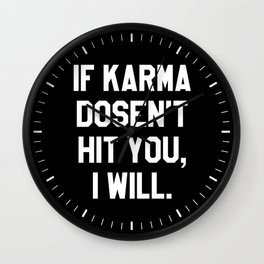 IF KARMA DOESN'T HIT YOU I WILL (Black & White) Wall Clock