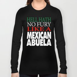 Gift For Mexican Abuela Hell hath no fury Long Sleeve T-shirt
