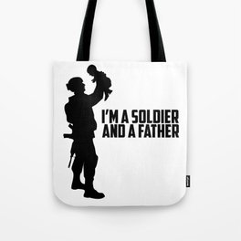 I'm a Soldier And a Father Tote Bag