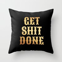 get shit done Throw Pillows featuring Get Shit Done by Hurricane Kitty