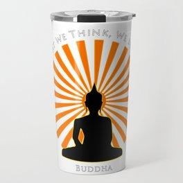 What we think, we become - Buddha Travel Mug