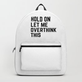 Hold On Let Me Overthink This Backpack