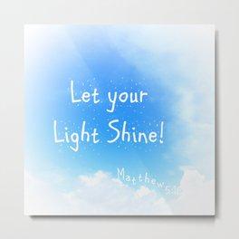 Let Your Light Shine! Metal Print