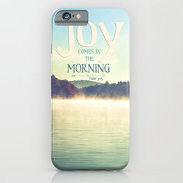 Joy Comes in The Morning iPhone Case