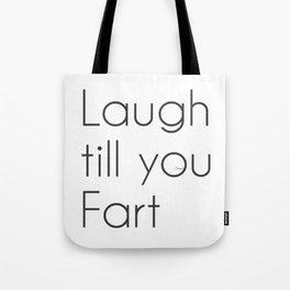 Laugh till you Fart Tote Bag
