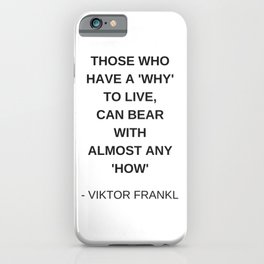 Stoic Wisdom Quotes - Those who have a why to live can bear with almost any how - Viktor Frankl iPhone Case