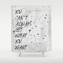 You can't Always get what you want Shower Curtain