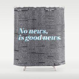 No news, is good news. Shower Curtain