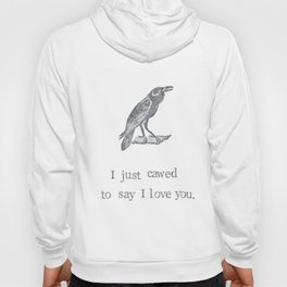 I Just Cawed To Say I Love You Hoody