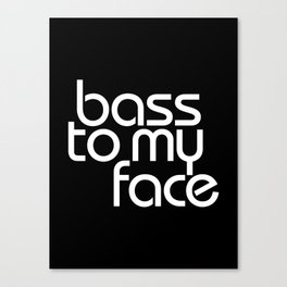 Bass to My Face Canvas Print