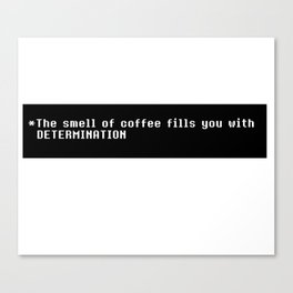 Undertale - The Smell of Coffee Fills You With DETERMINATION Canvas Print