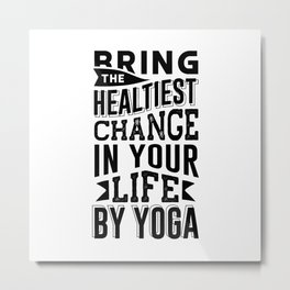 BRING THE HEALTIEST CHANGE IN YOUR LIFE BY YOGA Metal Print