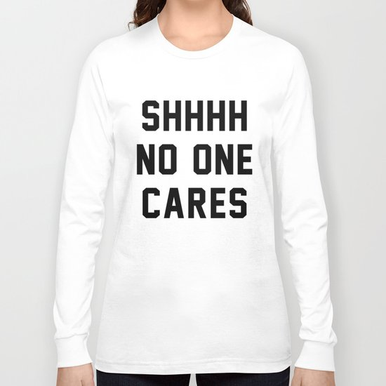 No One Cares Long Sleeve T-shirt