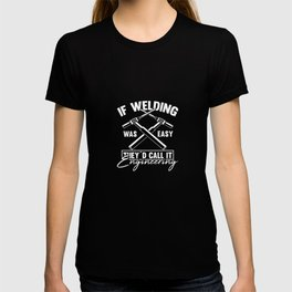 If Welding Was Easy They´d Call It Engineering For A Welder T-shirt