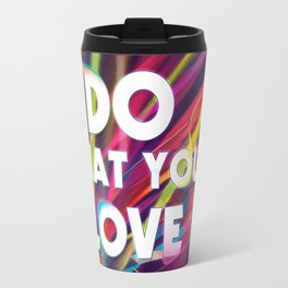 Do What You love | Love What You Do Travel Mug
