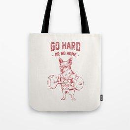 Go Hard or Go Home Chihuahua Tote Bag