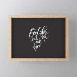 feel alive don't drink and drive Framed Mini Art Print