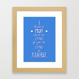 "What If ""I think it counts as lying if you're lying to yourself"" Framed Art Print"
