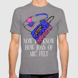Now I Know How Joan of Arc Felt T-shirt