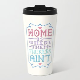 Home is where them fuckers ain't - cross stitch Travel Mug