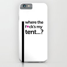 Where the f*ck is my tent? Slim Case iPhone 6s