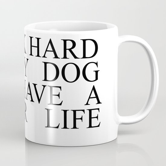 I work hard so my dog can have a better life #minimalism by andreaanderegg
