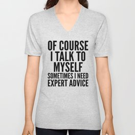 Of Course I Talk To Myself Sometimes I Need Expert Advice Unisex V-Neck