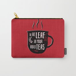 Have Beleaf in Your Abiliteas - Tea Pun Carry-All Pouch