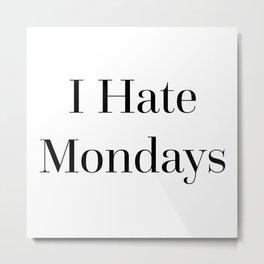 I Hate Mondays Funny Quote Metal Print
