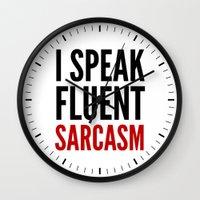 sarcasm Wall Clocks featuring I SPEAK FLUENT SARCASM by CreativeAngel