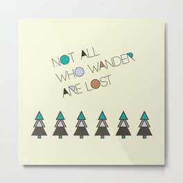 Not All Who Wander Are Lost FirTree Metal Print