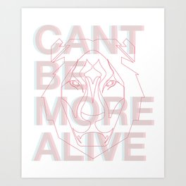 Can`t be more alive Art Print