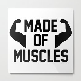 Made Of Muscles Metal Print