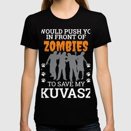 Push You In Front Zombies to save my Kuvasz Dog Owner Dog Lover T-shirt