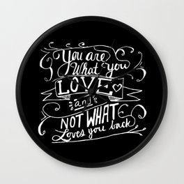 You are what you love and not what loves you back Wall Clock