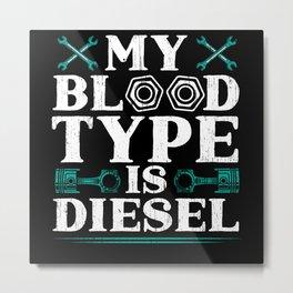 My Blood Type Is Diesel Mechanic Automobile Car Metal Print