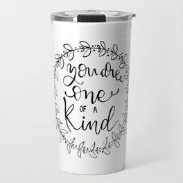 You are one of a kind Travel Mug