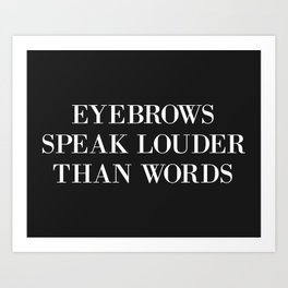Eyebrows Louder Words Funny Quote Art Print
