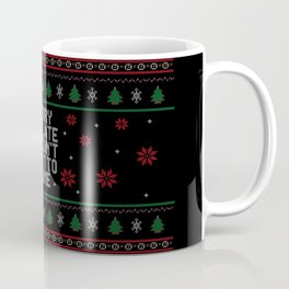 Sorry I'm Late, I didn't want to come. - Ugly Christmas Sweater. Coffee Mug