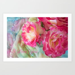 Lovely Roses with I Love You Art Print