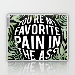 You're My Favorite Pain in the Ass Laptop & iPad Skin